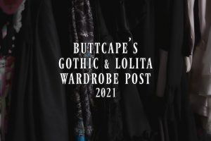 Buttcape's Gothic and Lolita Wardrobe Post 2021