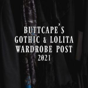Buttcape's Gothic and Lolita Wardrobe Post 2021