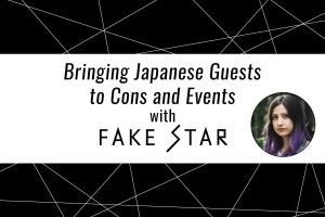 FAKE STAR USA: Bringing Japanese Guests To Conventions and Events