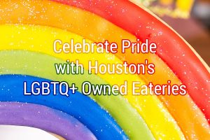 Celebrate Pride with Houston's LGBTQ+ Owned Restaurants and Eateries